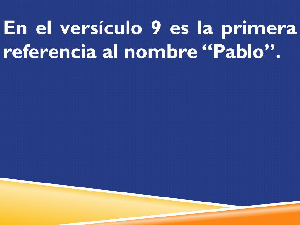 En el versículo 9 es la primera referencia al nombre Pablo .