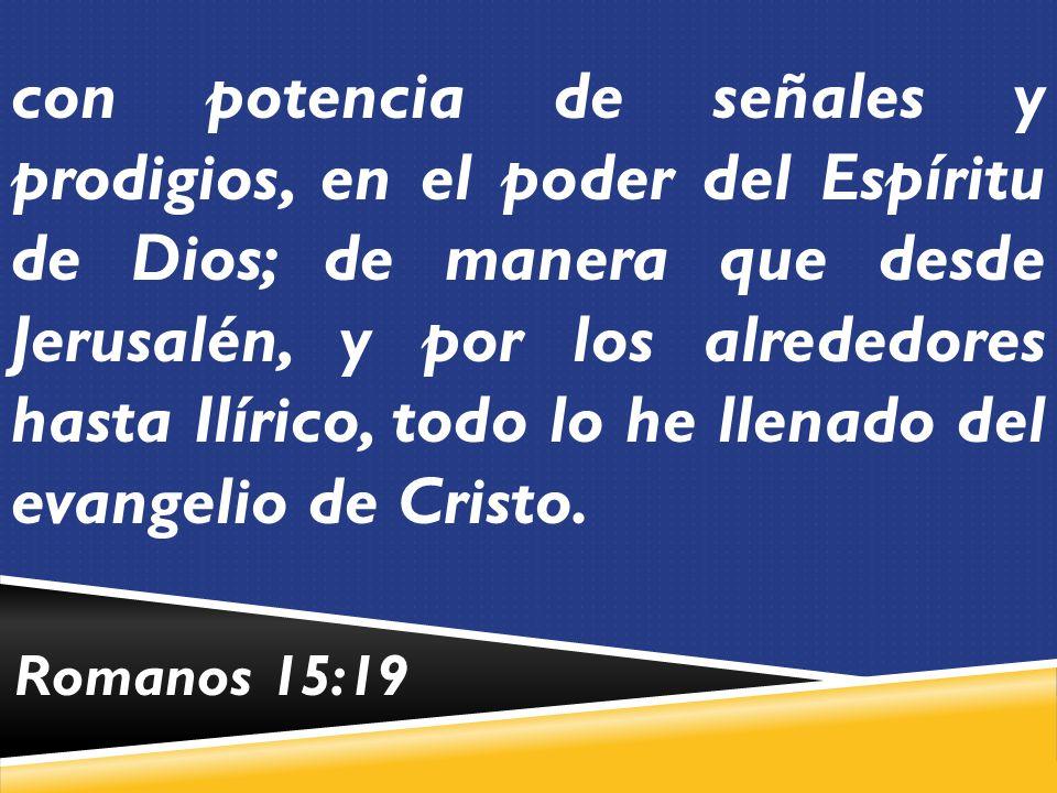 con potencia de señales y prodigios, en el poder del Espíritu de Dios; de manera que desde Jerusalén, y por los alrededores hasta Ilírico, todo lo he llenado del evangelio de Cristo.