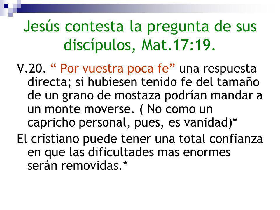 Jesús contesta la pregunta de sus discípulos, Mat.17:19.