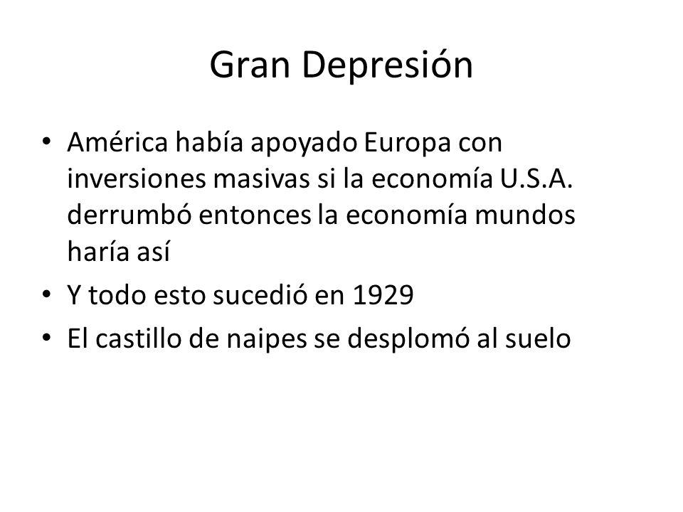 Gran Depresión América había apoyado Europa con inversiones masivas si la economía U.S.A. derrumbó entonces la economía mundos haría así.