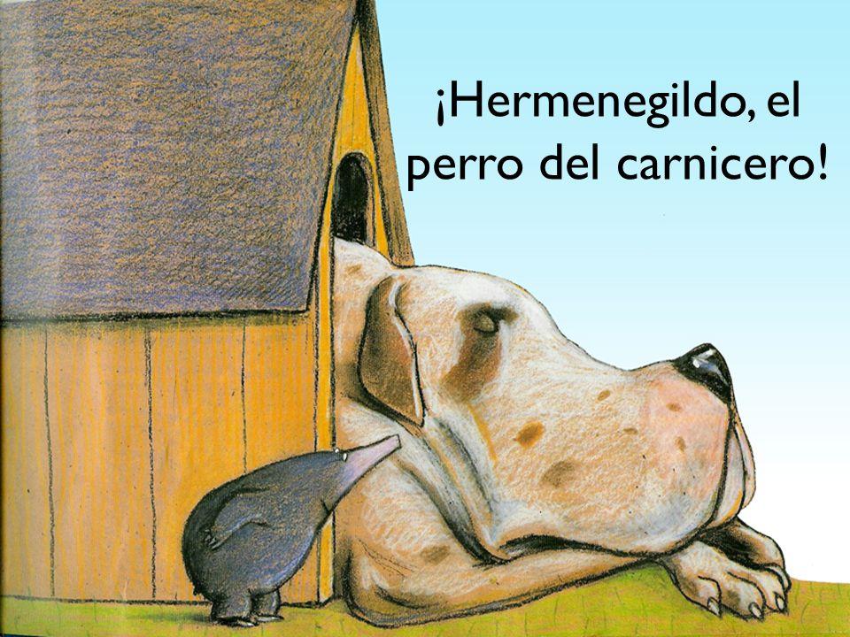 ¡Hermenegildo, el perro del carnicero!