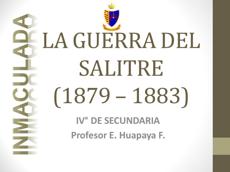 LA GUERRA DEL SALITRE (1879 – 1883)
