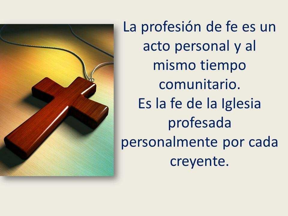 La profesión de fe es un acto personal y al mismo tiempo comunitario.