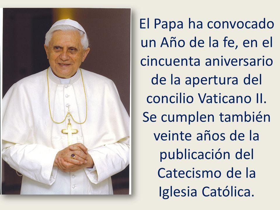 El Papa ha convocado un Año de la fe, en el cincuenta aniversario de la apertura del concilio Vaticano II.