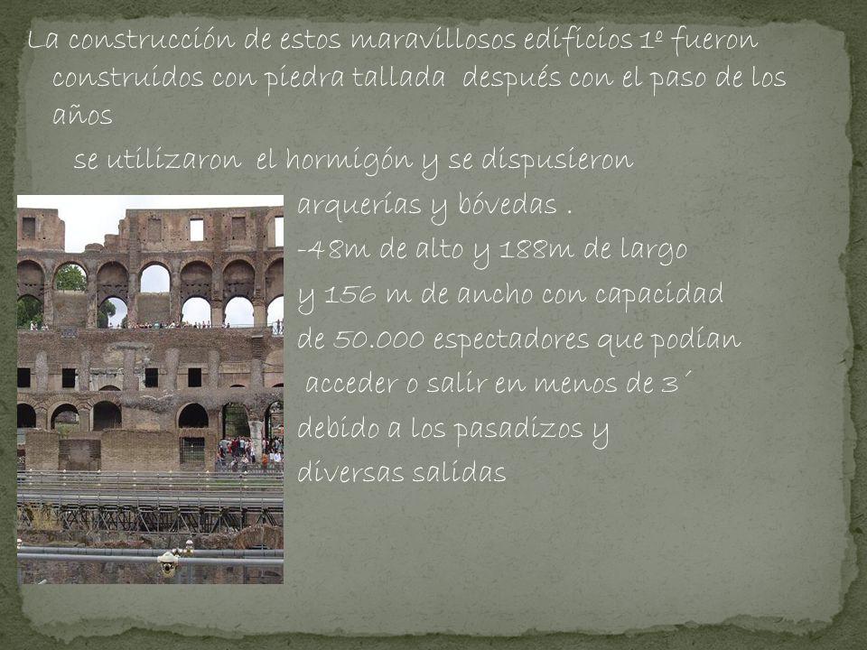 La construcción de estos maravillosos edificios 1º fueron construidos con piedra tallada después con el paso de los años se utilizaron el hormigón y se dispusieron arquerías y bóvedas .