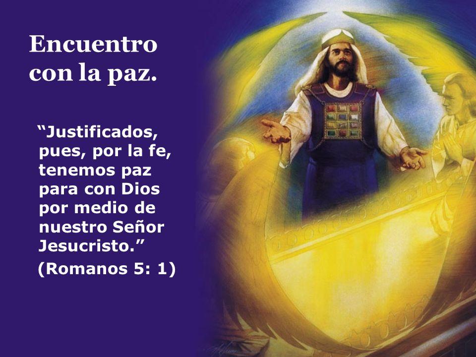 Encuentro con la paz. Justificados, pues, por la fe, tenemos paz para con Dios por medio de nuestro Señor Jesucristo.