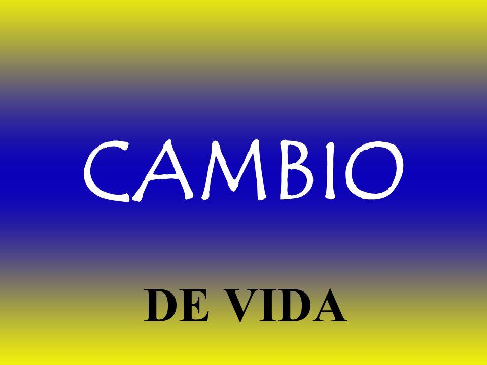 CAMBIO DE VIDA
