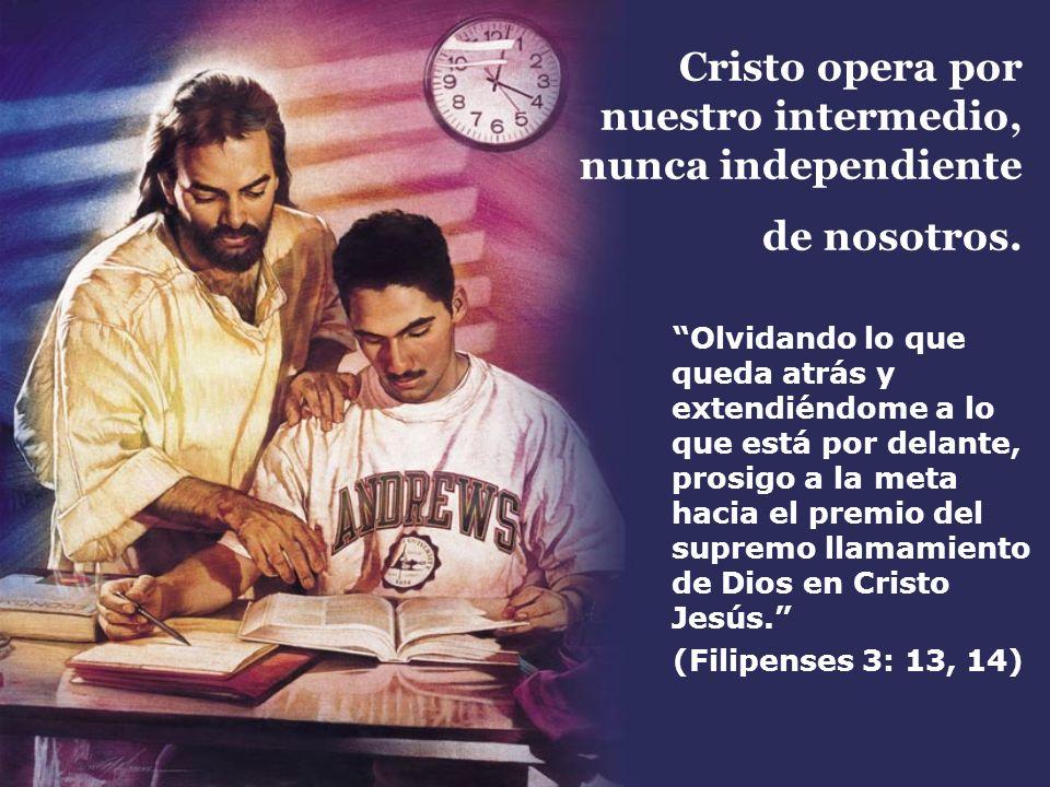 Cristo opera por nuestro intermedio, nunca independiente de nosotros.