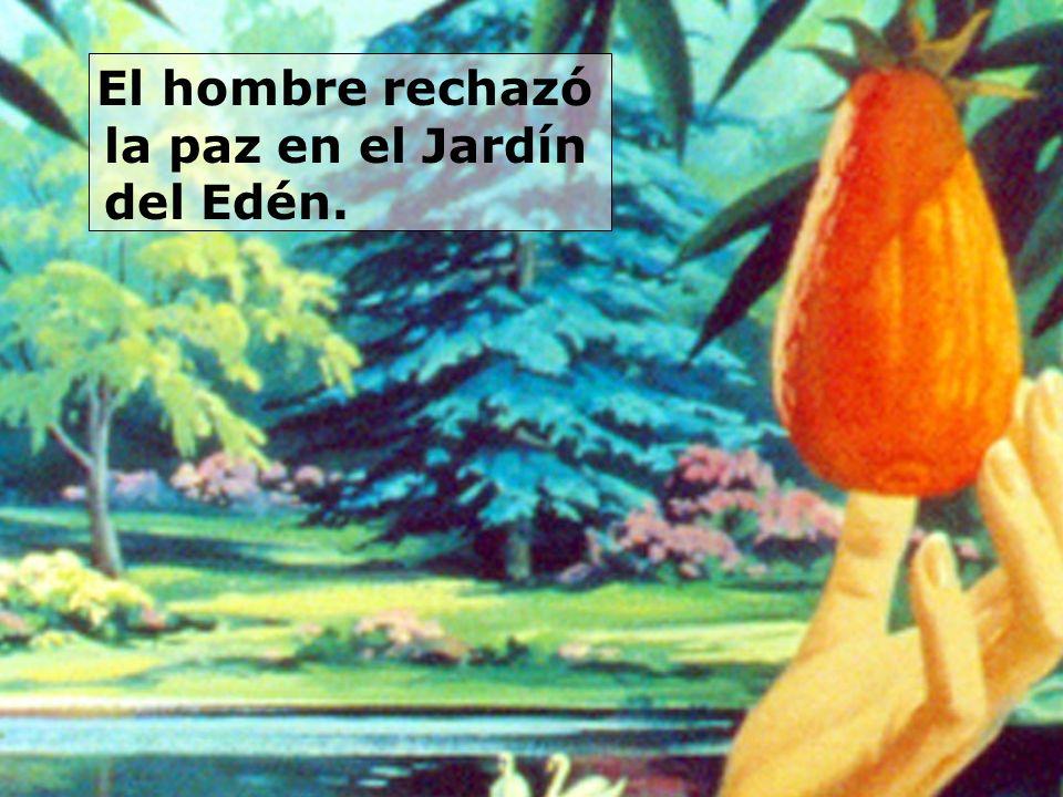 El hombre rechazó la paz en el Jardín del Edén.