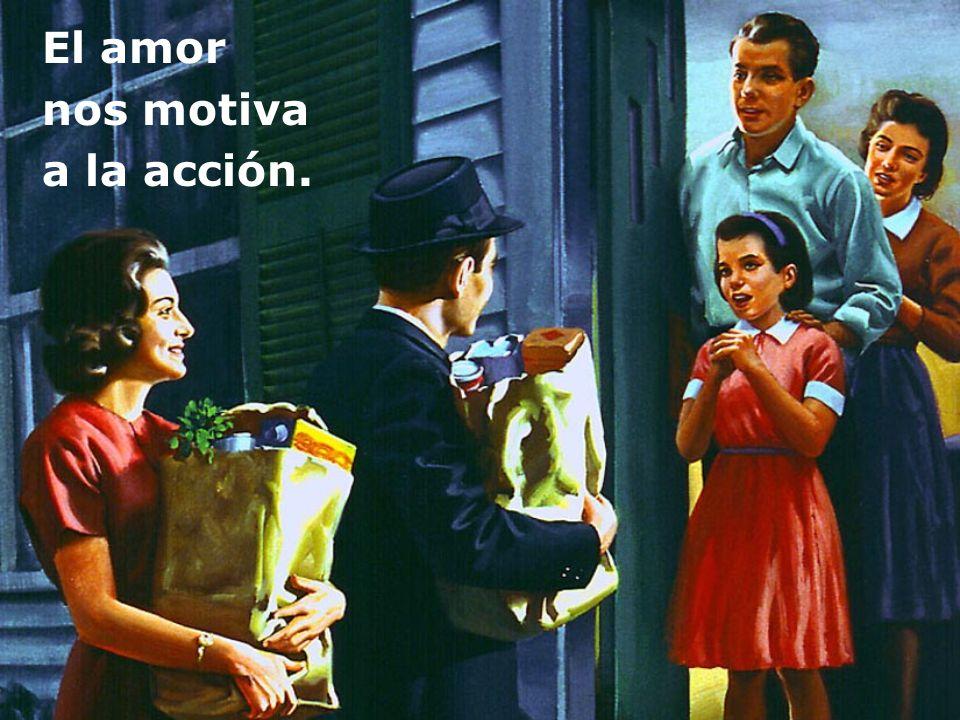 El amor nos motiva a la acción.