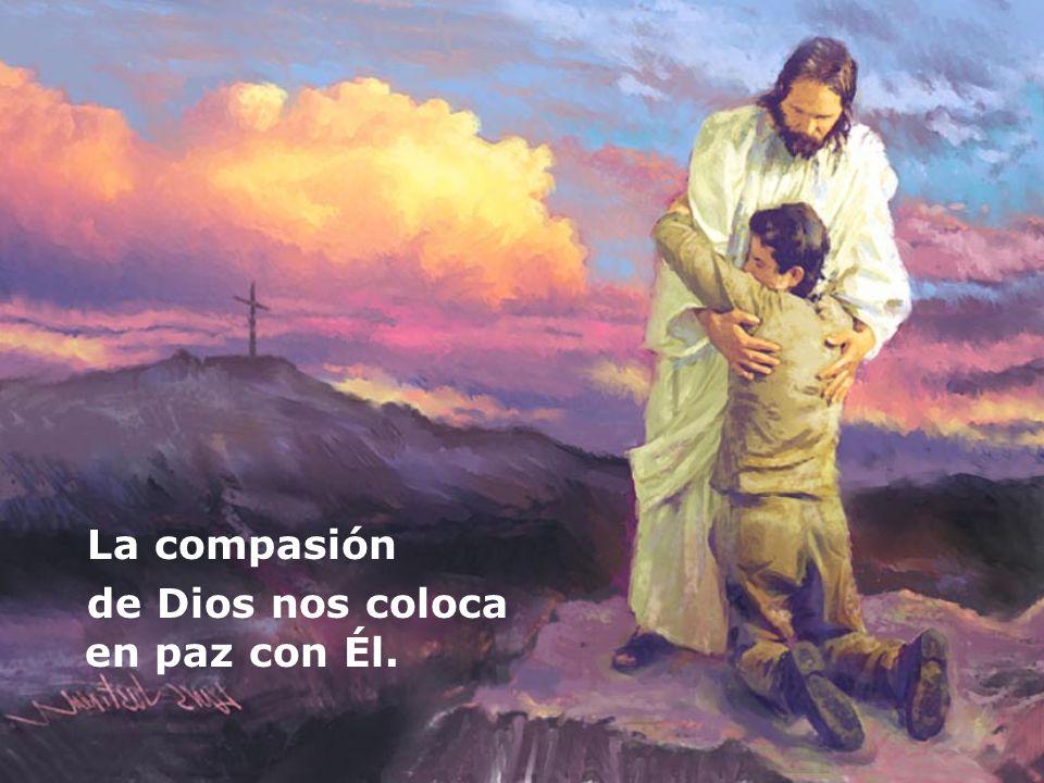 La compasión de Dios nos coloca en paz con Él.