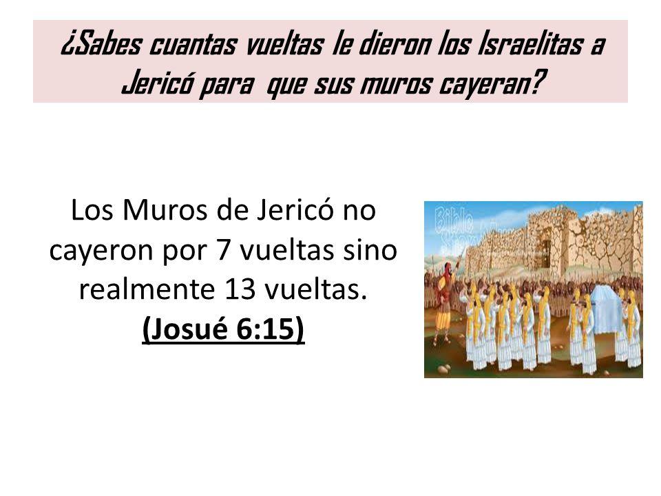 ¿Sabes cuantas vueltas le dieron los Israelitas a Jericó para que sus muros cayeran