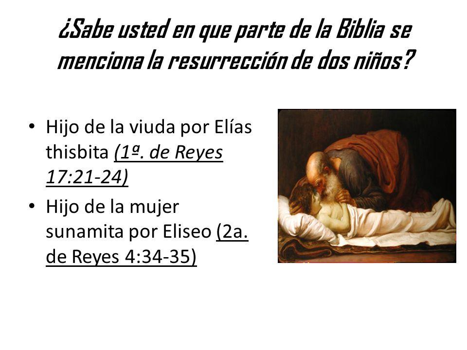 ¿Sabe usted en que parte de la Biblia se menciona la resurrección de dos niños