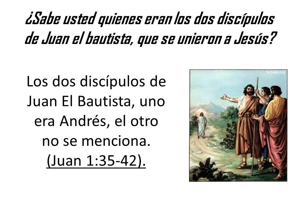 ¿Sabe usted quienes eran los dos discípulos de Juan el bautista, que se unieron a Jesús