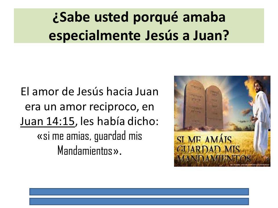 ¿Sabe usted porqué amaba especialmente Jesús a Juan