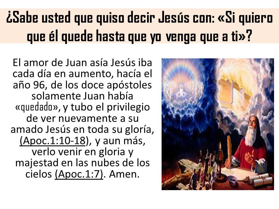 ¿Sabe usted que quiso decir Jesús con: «Si quiero que él quede hasta que yo venga que a ti»