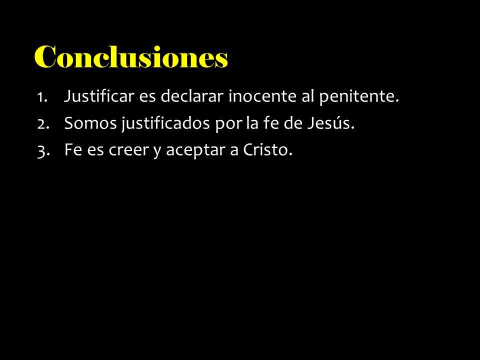 Conclusiones Justificar es declarar inocente al penitente.