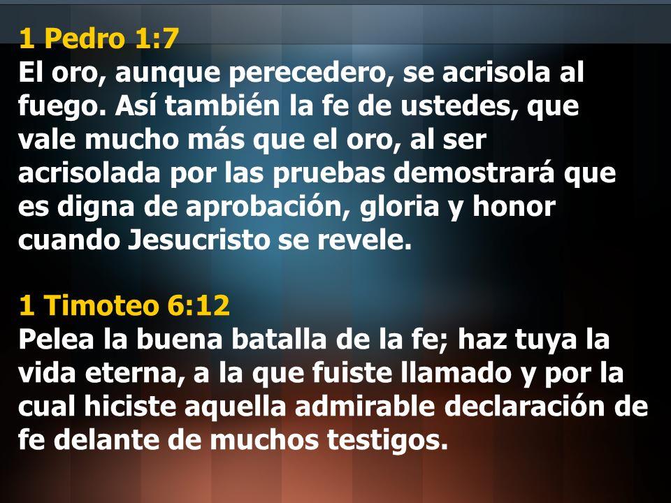 1 Pedro 1:7 El oro, aunque perecedero, se acrisola al fuego