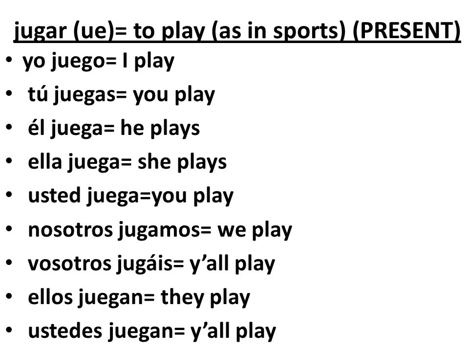 jugar (ue)= to play (as in sports) (PRESENT)