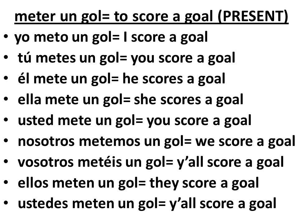 meter un gol= to score a goal (PRESENT)