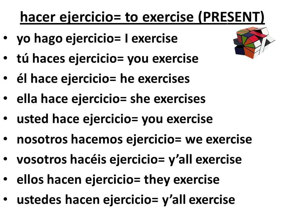 hacer ejercicio= to exercise (PRESENT)