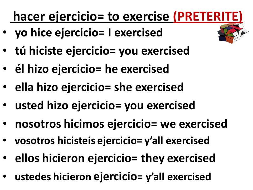 hacer ejercicio= to exercise (PRETERITE)