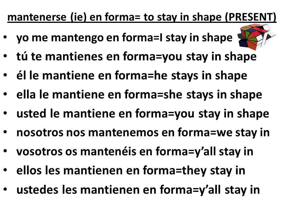mantenerse (ie) en forma= to stay in shape (PRESENT)