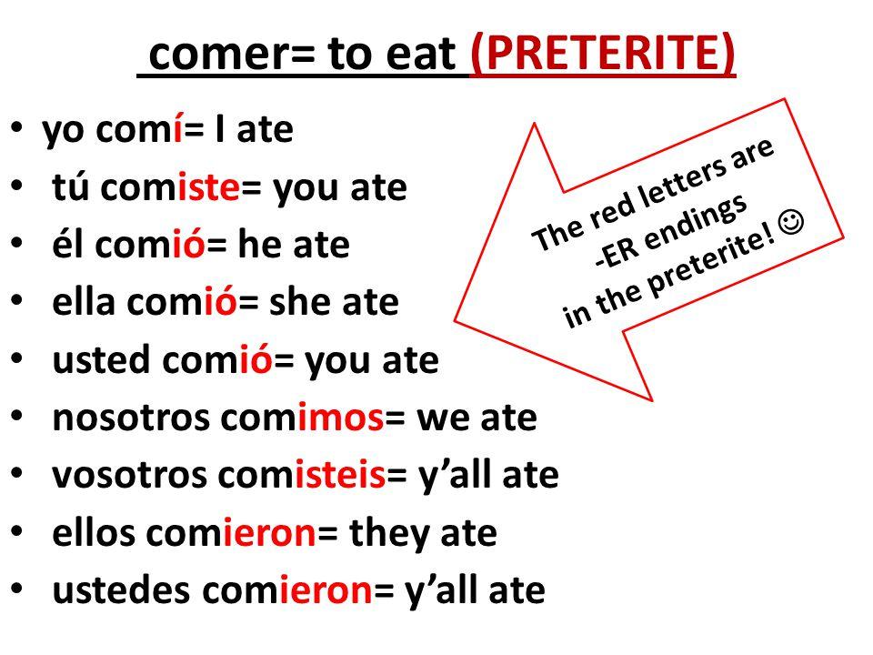comer= to eat (PRETERITE)