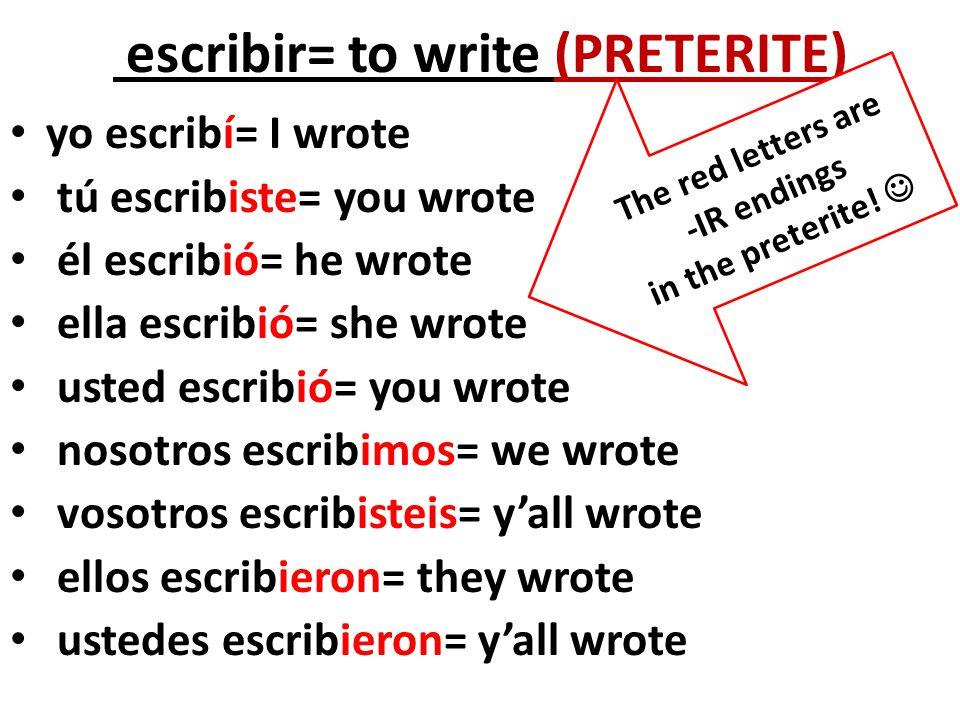 escribir= to write (PRETERITE)