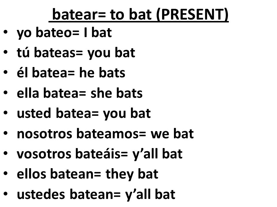 batear= to bat (PRESENT)