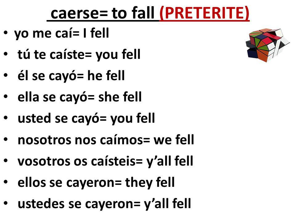 caerse= to fall (PRETERITE)