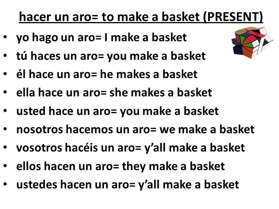 hacer un aro= to make a basket (PRESENT)