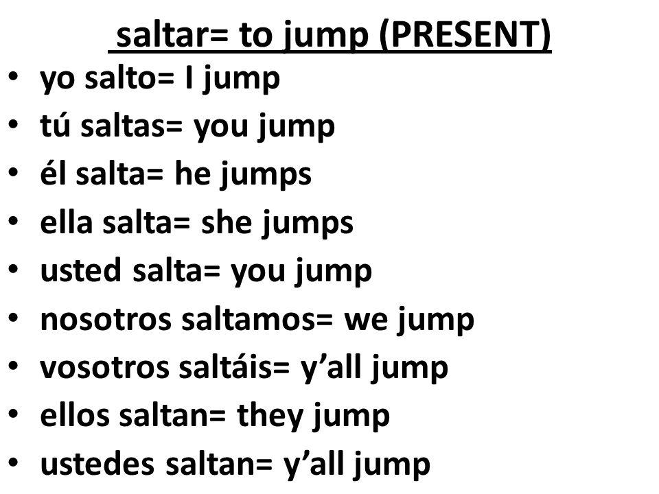 saltar= to jump (PRESENT)
