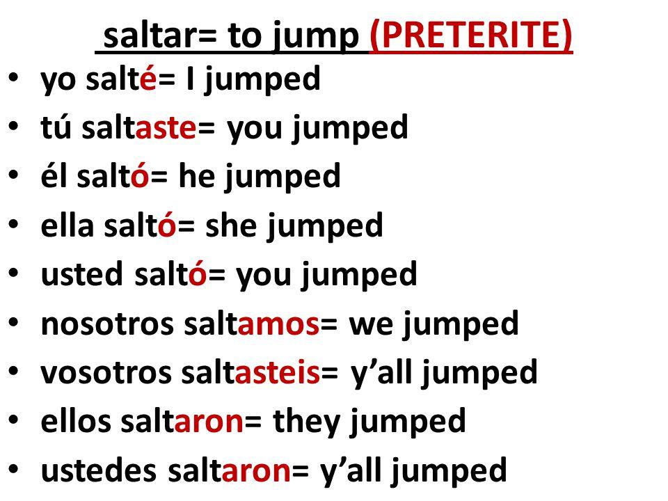 saltar= to jump (PRETERITE)