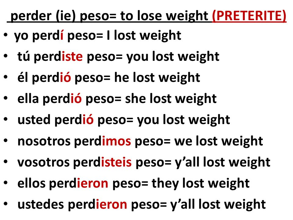 perder (ie) peso= to lose weight (PRETERITE)