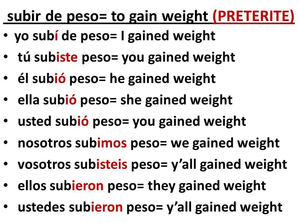subir de peso= to gain weight (PRETERITE)