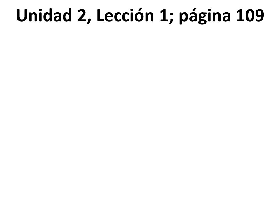 Unidad 2, Lección 1; página 109