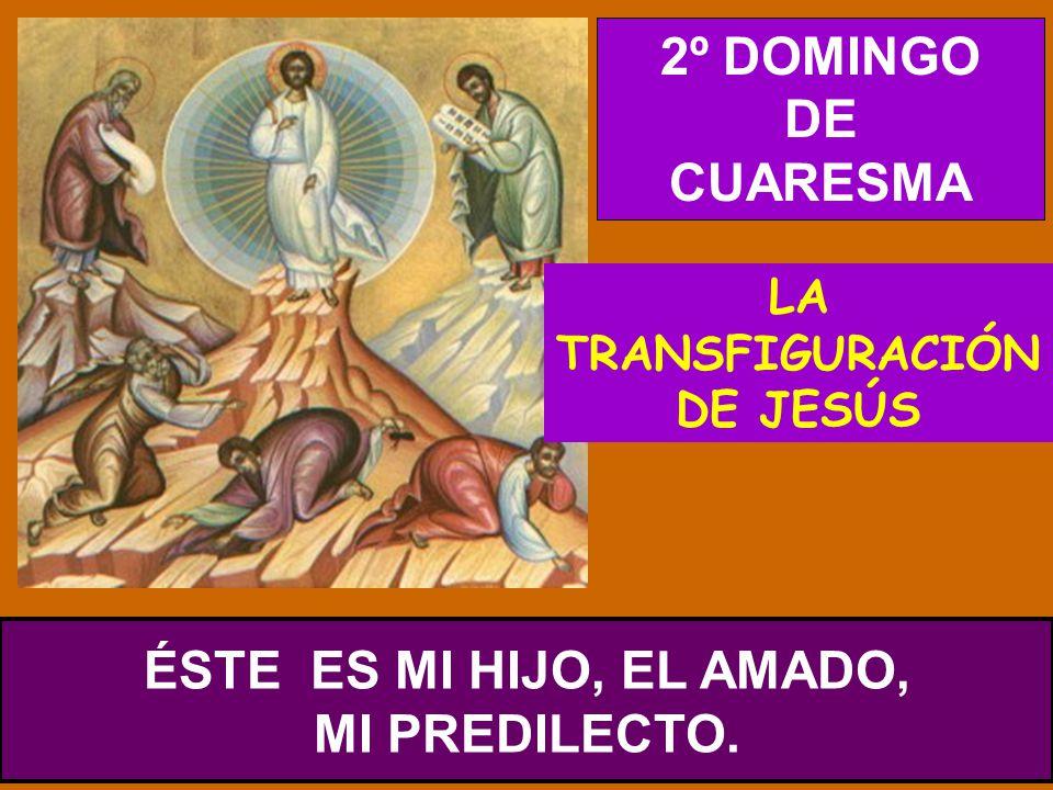 LA TRANSFIGURACIÓN DE JESÚS ÉSTE ES MI HIJO, EL AMADO, MI PREDILECTO.
