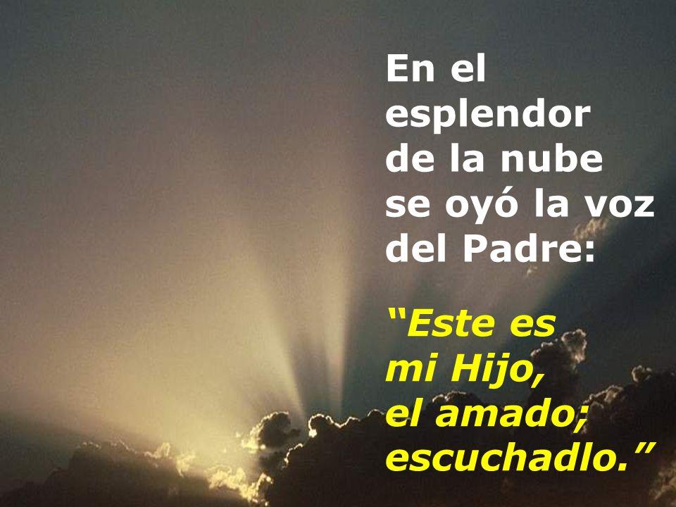 En el esplendor de la nube se oyó la voz del Padre: