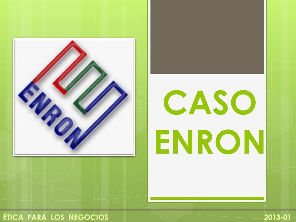 CASO ENRON ÉTICA PARA LOS NEGOCIOS 2013-01.