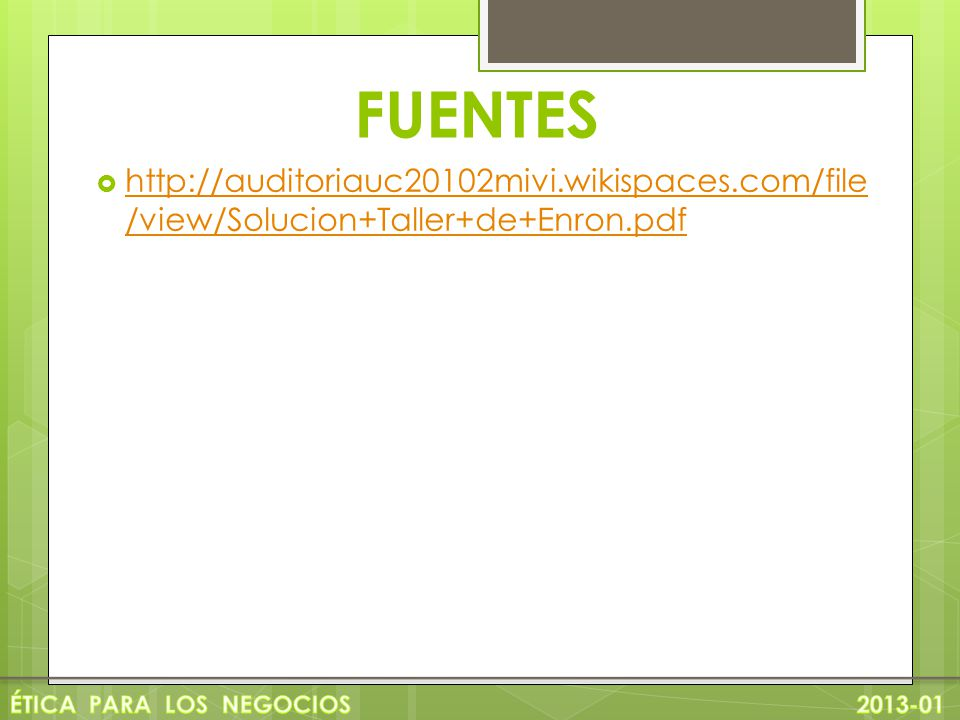 FUENTES http://auditoriauc20102mivi.wikispaces.com/file/view/Solucion+Taller+de+Enron.pdf.