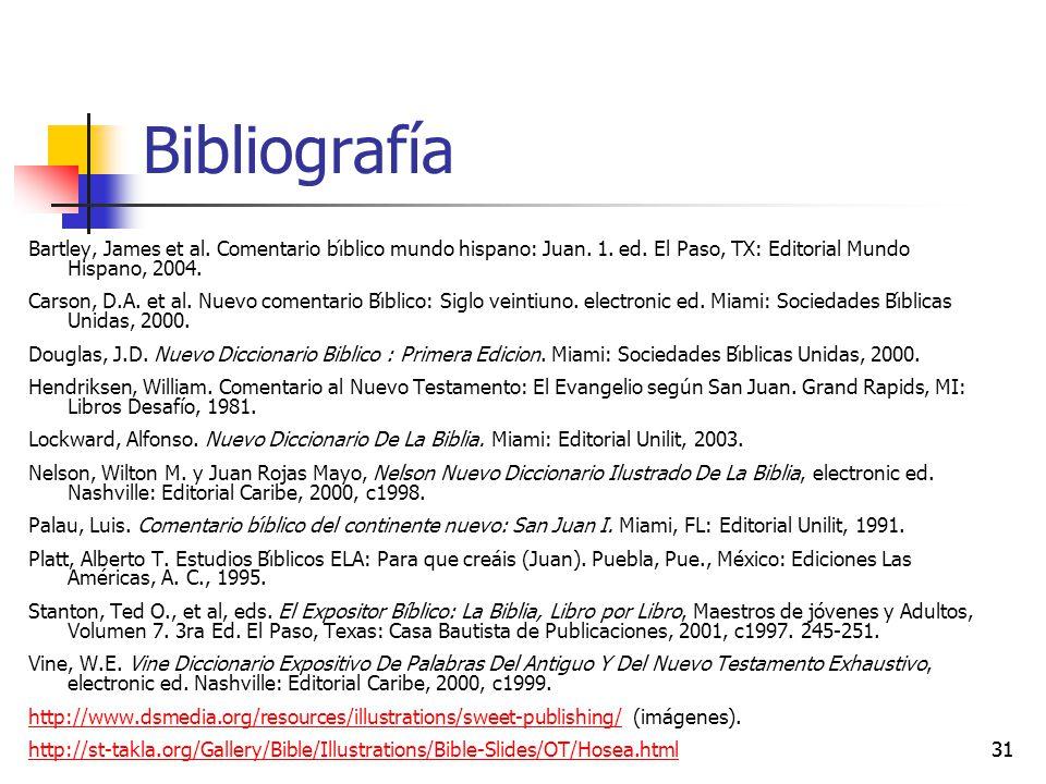Bibliografía Bartley, James et al. Comentario bı́blico mundo hispano: Juan. 1. ed. El Paso, TX: Editorial Mundo Hispano, 2004.