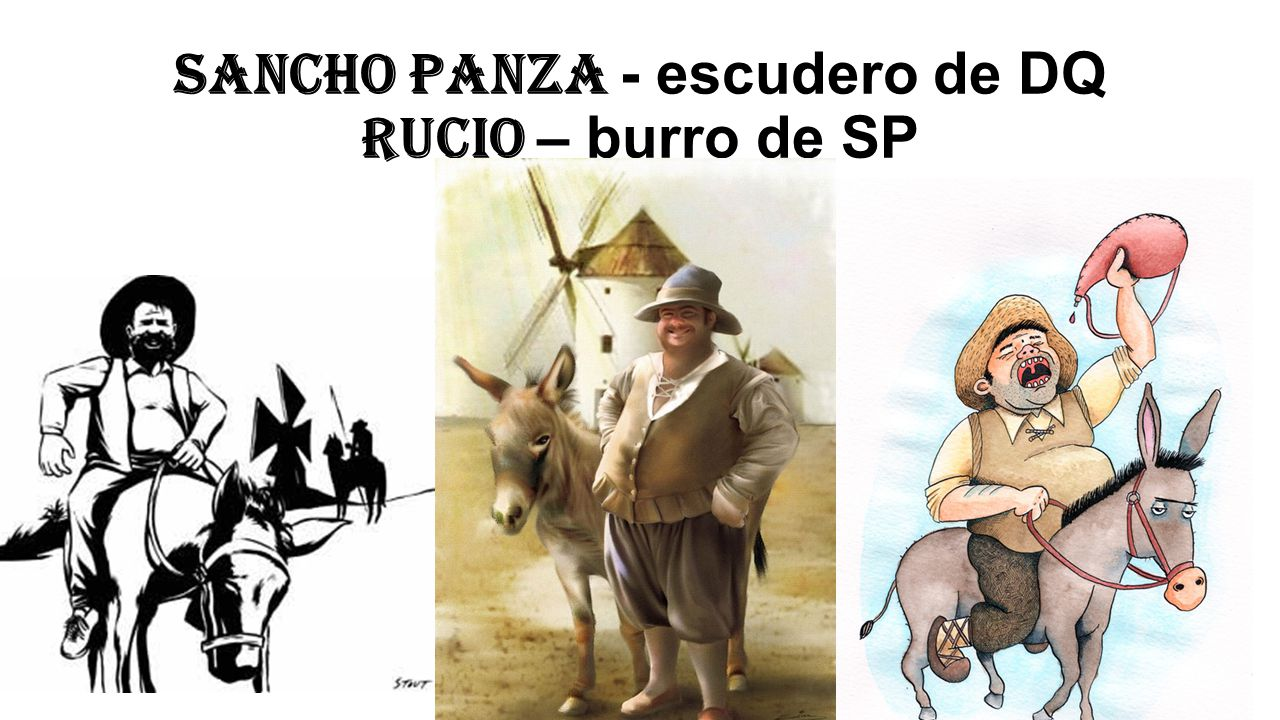 Sancho Panza - escudero de DQ rucio – burro de SP