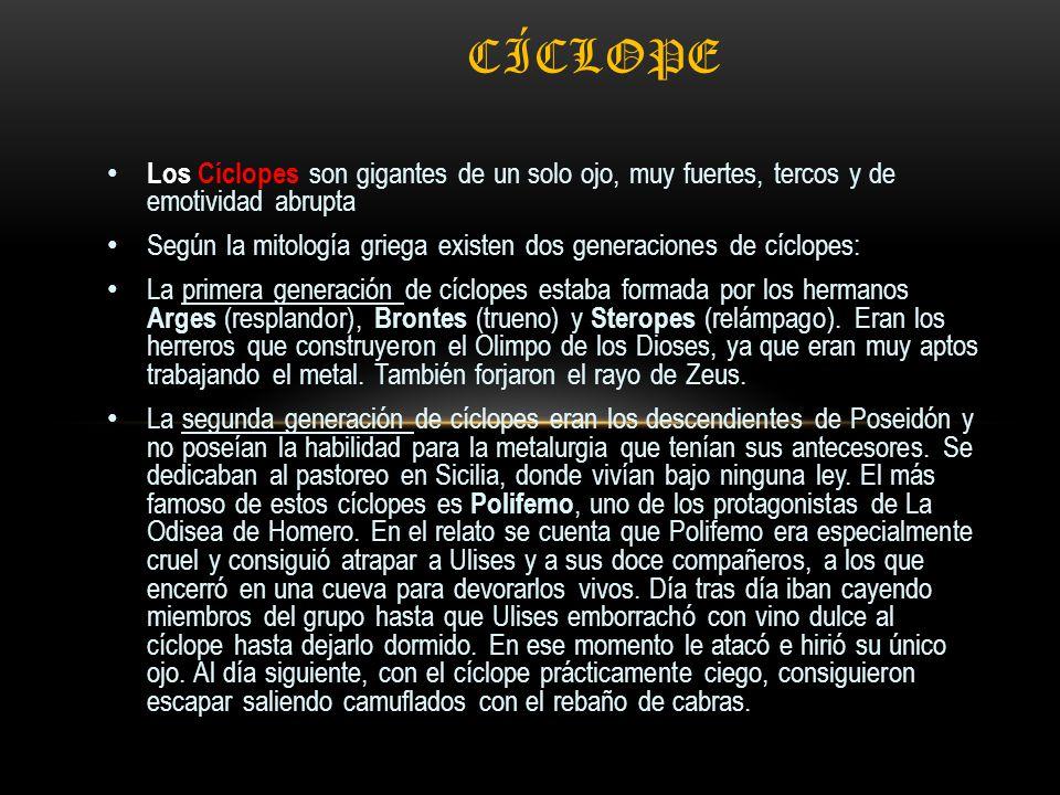 cíclope Los Cíclopes son gigantes de un solo ojo, muy fuertes, tercos y de emotividad abrupta.