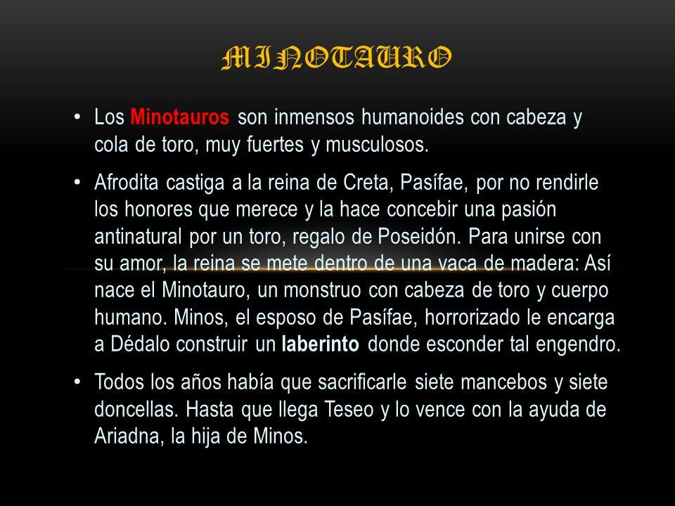 mINOTAURO Los Minotauros son inmensos humanoides con cabeza y cola de toro, muy fuertes y musculosos.
