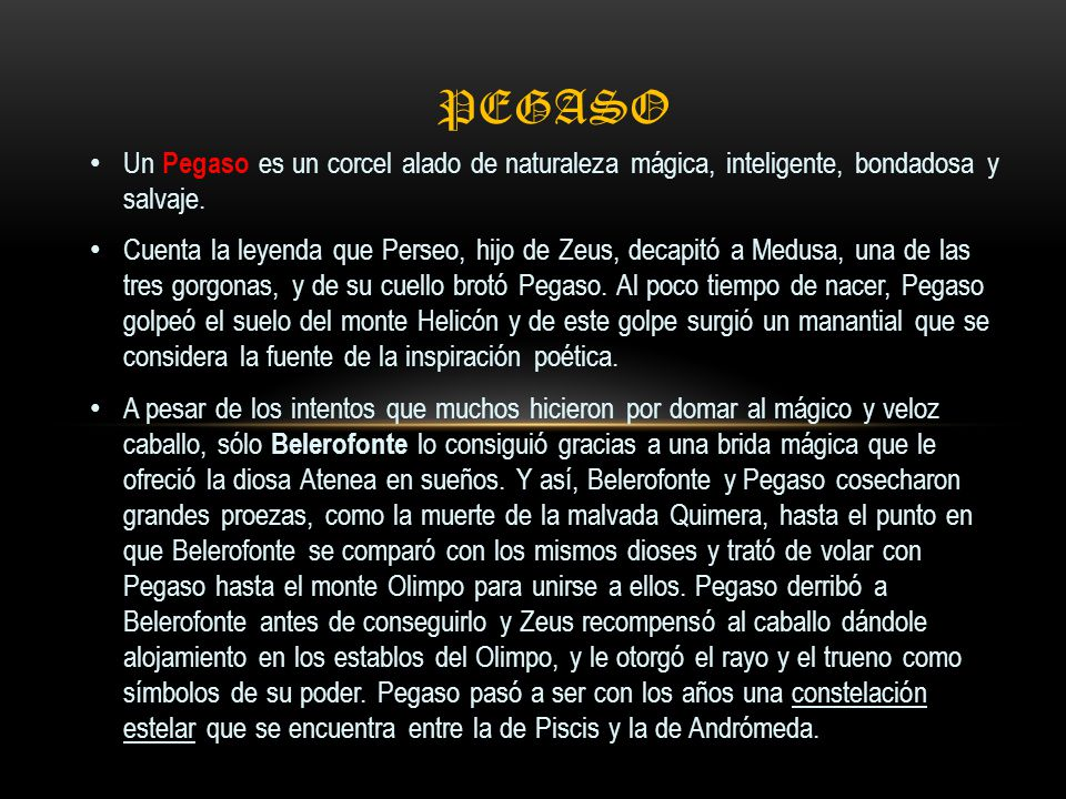 Pegaso Un Pegaso es un corcel alado de naturaleza mágica, inteligente, bondadosa y salvaje.