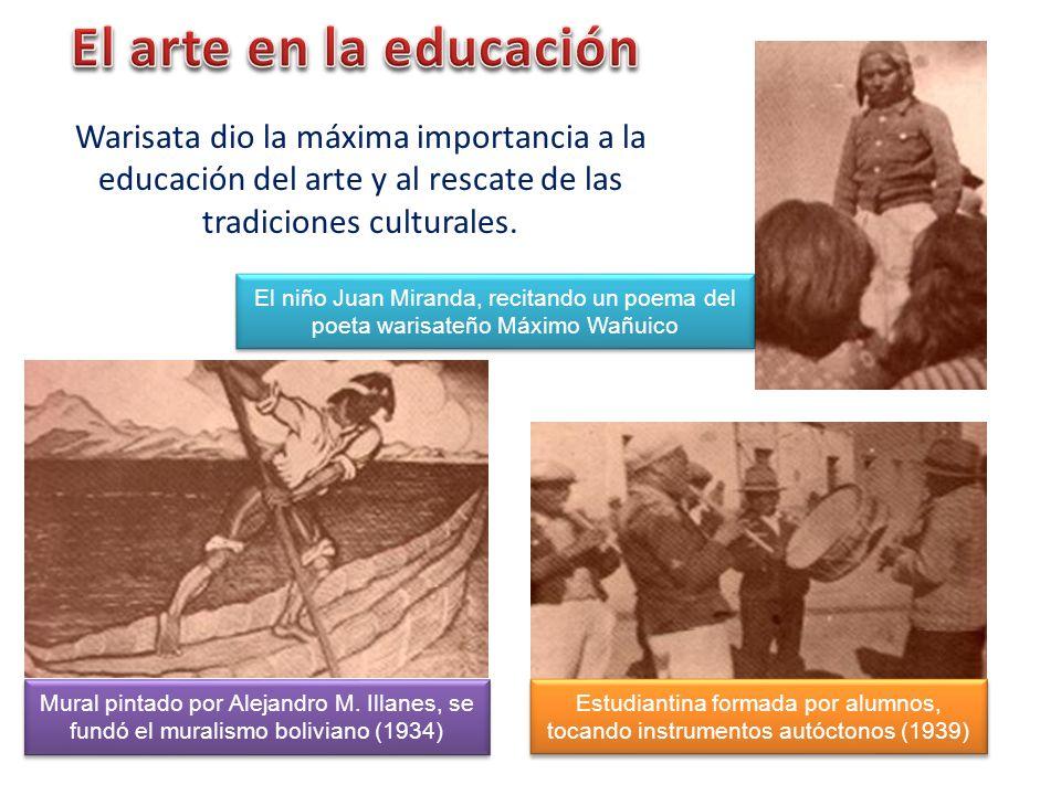 El arte en la educación Warisata dio la máxima importancia a la educación del arte y al rescate de las tradiciones culturales.