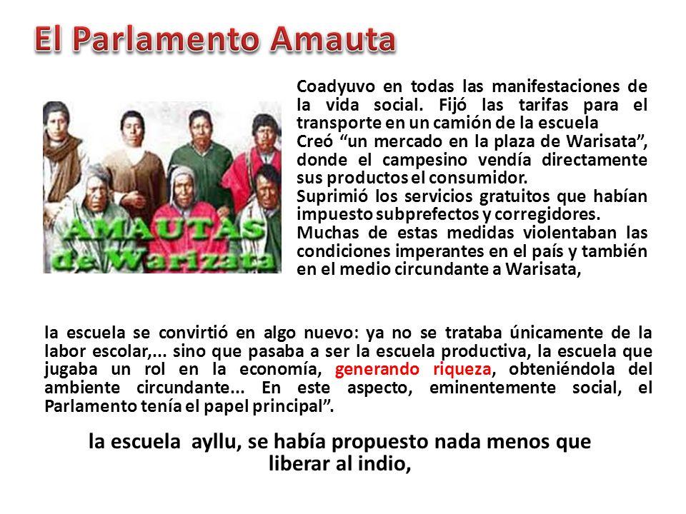 El Parlamento Amauta Coadyuvo en todas las manifestaciones de la vida social. Fijó las tarifas para el transporte en un camión de la escuela.