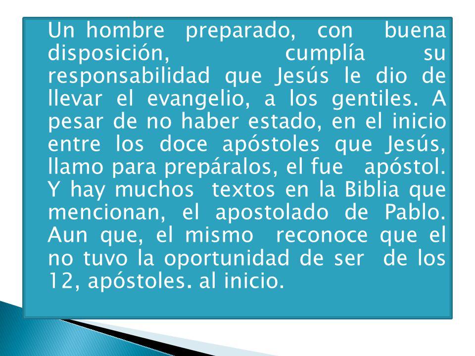 Un hombre preparado, con buena disposición, cumplía su responsabilidad que Jesús le dio de llevar el evangelio, a los gentiles.