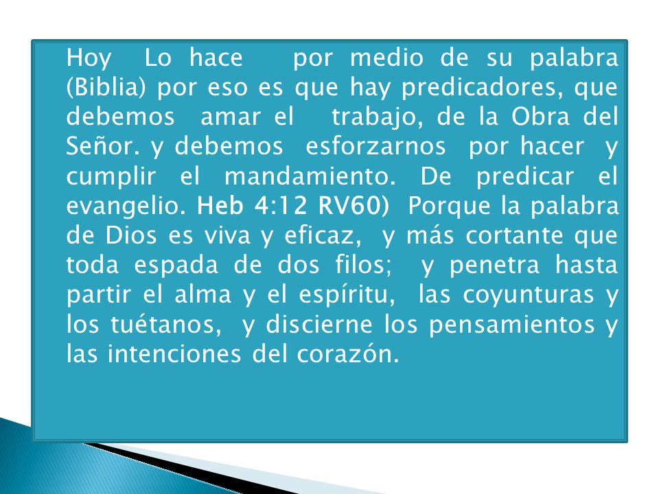 Hoy Lo hace por medio de su palabra (Biblia) por eso es que hay predicadores, que debemos amar el trabajo, de la Obra del Señor.